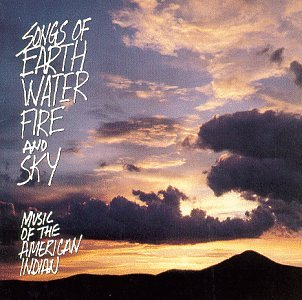 Music of the American Indian SONG OF EARTH, WATER, FIRE AND SKY