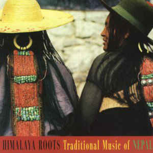 Himalaya Roots Traditional Music of Nepal
